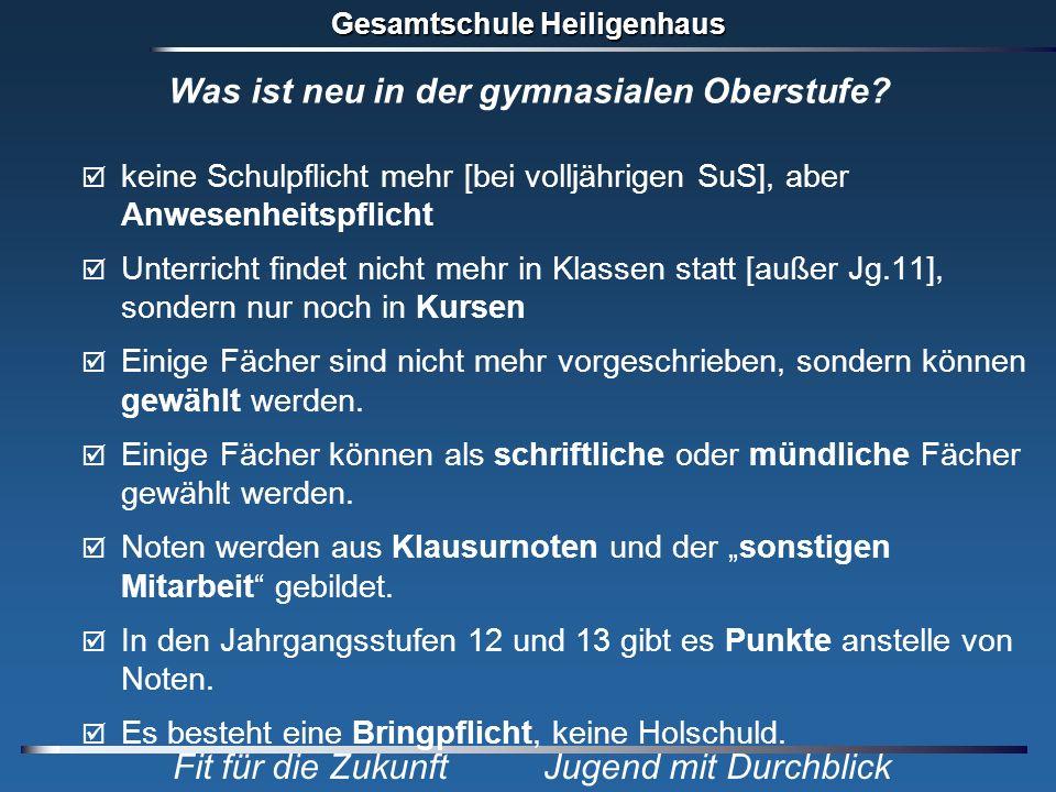 Gesamtschule Heiligenhaus Fit für die Zukunft Jugend mit Durchblick Was ist neu in der gymnasialen Oberstufe? keine Schulpflicht mehr [bei volljährige