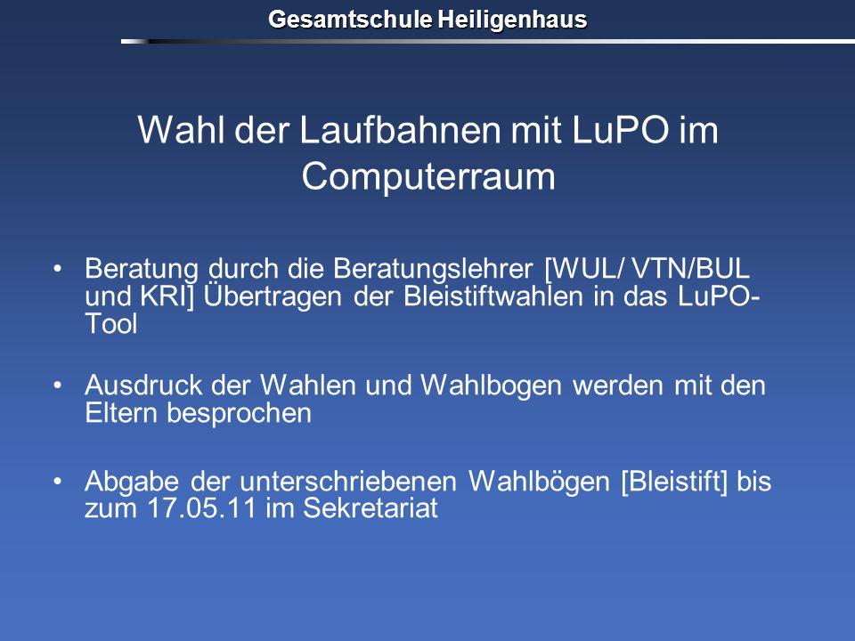 Gesamtschule Heiligenhaus Wahl der Laufbahnen mit LuPO im Computerraum Beratung durch die Beratungslehrer [WUL/ VTN/BUL und KRI] Übertragen der Bleist