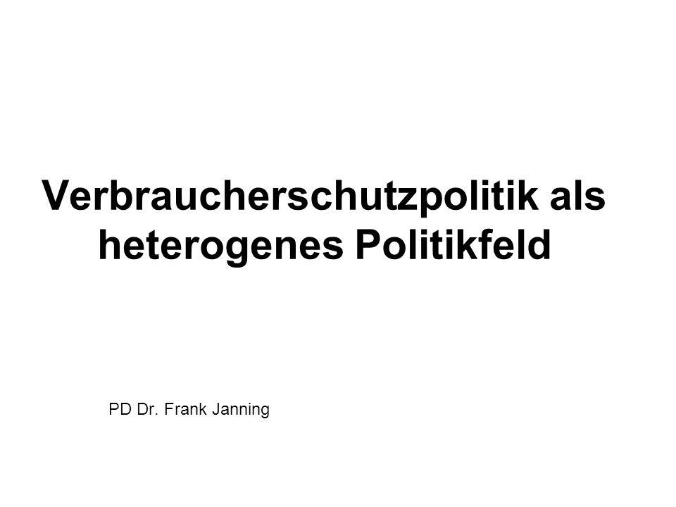 Verbraucherschutzpolitik als heterogenes Politikfeld PD Dr. Frank Janning