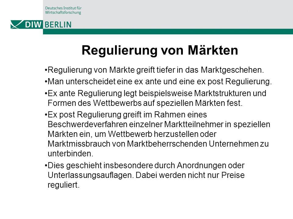 Regulierung von Märkten Regulierung von Märkte greift tiefer in das Marktgeschehen. Man unterscheidet eine ex ante und eine ex post Regulierung. Ex an