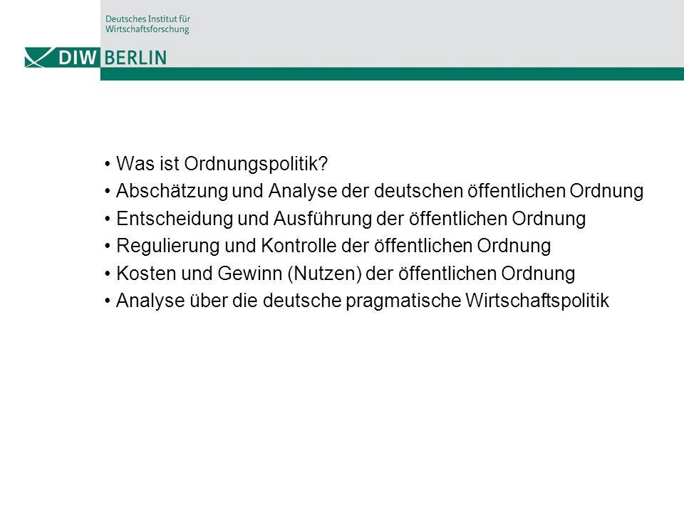 Was ist Ordnungspolitik? Abschätzung und Analyse der deutschen öffentlichen Ordnung Entscheidung und Ausführung der öffentlichen Ordnung Regulierung u