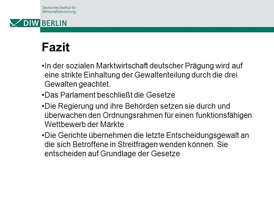 Fazit In der sozialen Marktwirtschaft deutscher Prägung wird auf eine strikte Einhaltung der Gewaltenteilung durch die drei Gewalten geachtet. Das Par