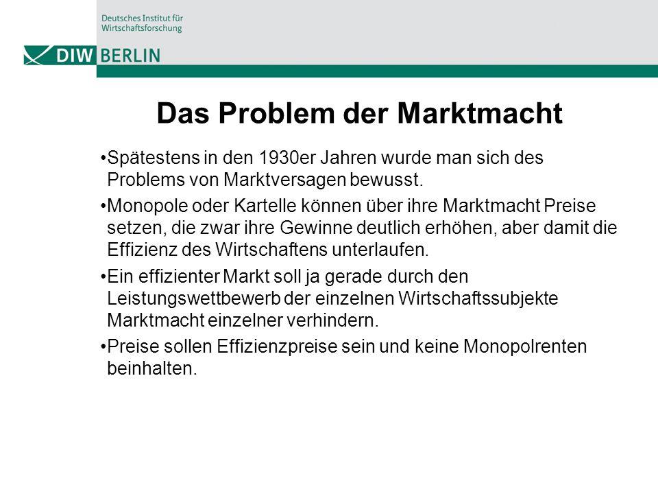 Das Problem der Marktmacht Spätestens in den 1930er Jahren wurde man sich des Problems von Marktversagen bewusst. Monopole oder Kartelle können über i