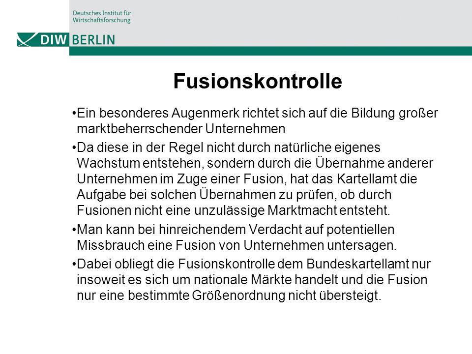 Fusionskontrolle Ein besonderes Augenmerk richtet sich auf die Bildung großer marktbeherrschender Unternehmen Da diese in der Regel nicht durch natürl