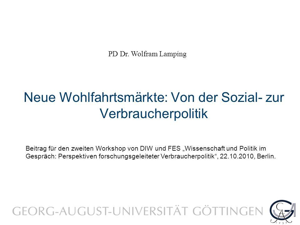 Neue Wohlfahrtsmärkte: Von der Sozial- zur Verbraucherpolitik PD Dr.