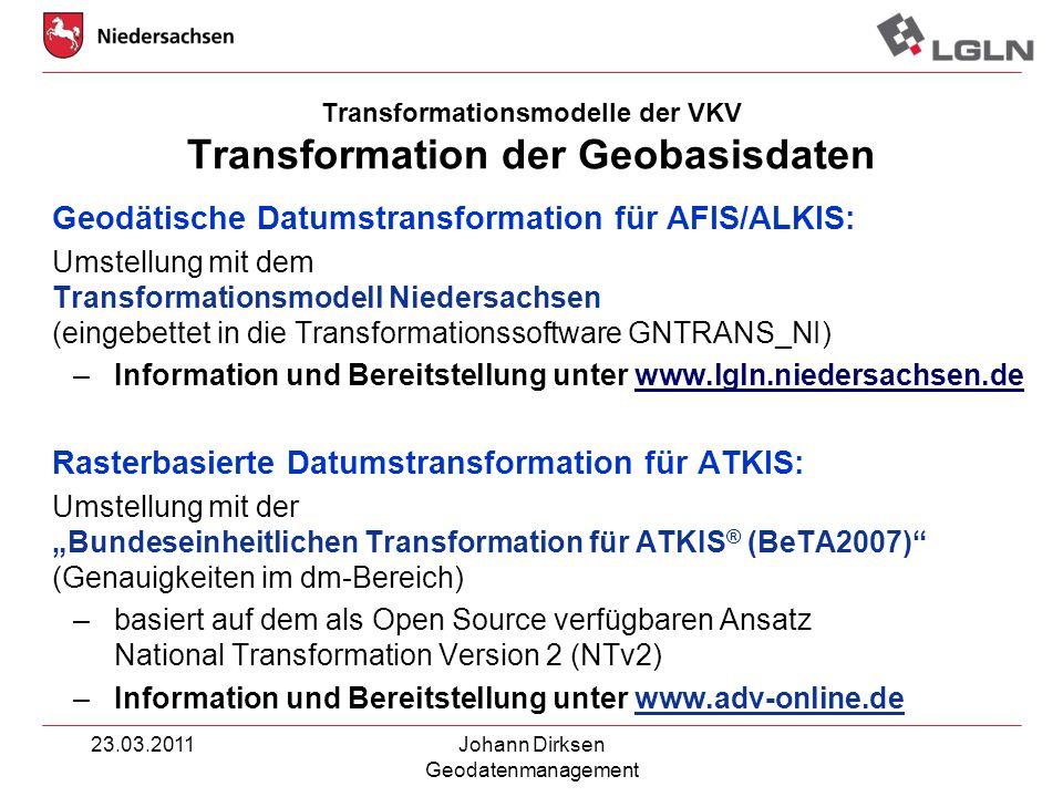 23.03.2011Johann Dirksen Geodatenmanagement Transformationsmodelle der VKV Transformation der Geobasisdaten Geodätische Datumstransformation für AFIS/
