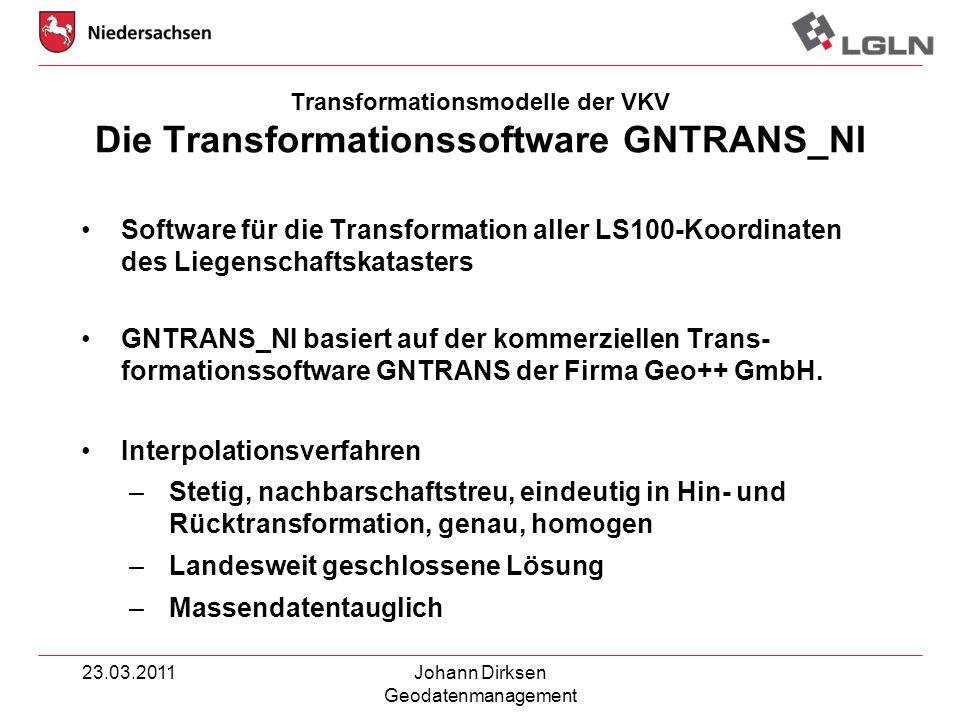 23.03.2011Johann Dirksen Geodatenmanagement Software für die Transformation aller LS100-Koordinaten des Liegenschaftskatasters GNTRANS_NI basiert auf