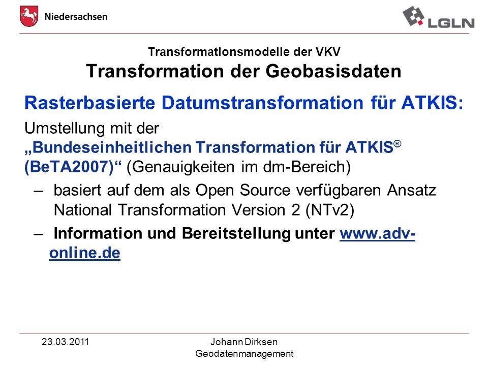 23.03.2011Johann Dirksen Geodatenmanagement Transformationsmodelle der VKV Transformation der Geobasisdaten Rasterbasierte Datumstransformation für AT