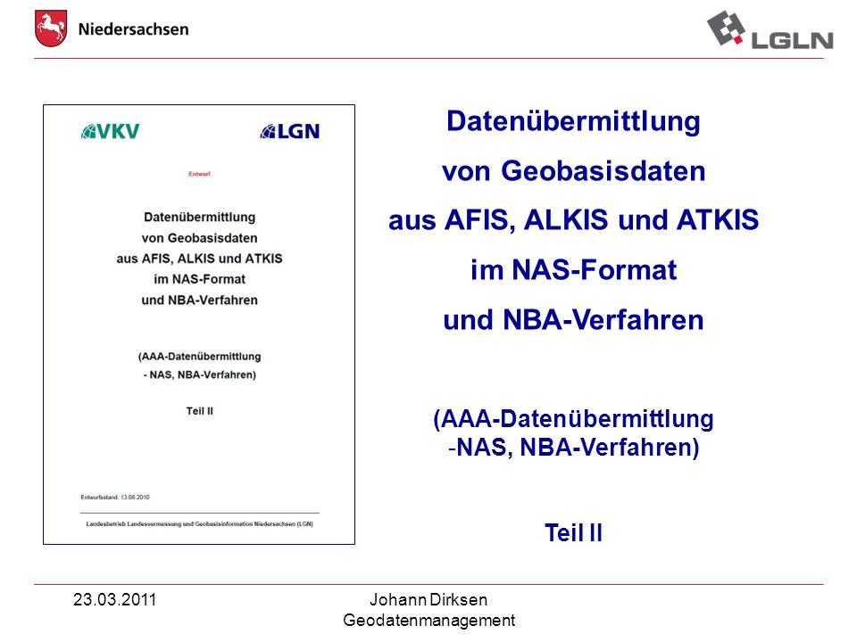 23.03.2011Johann Dirksen Geodatenmanagement Datenübermittlung von Geobasisdaten aus AFIS, ALKIS und ATKIS im NAS-Format und NBA-Verfahren (AAA-Datenüb