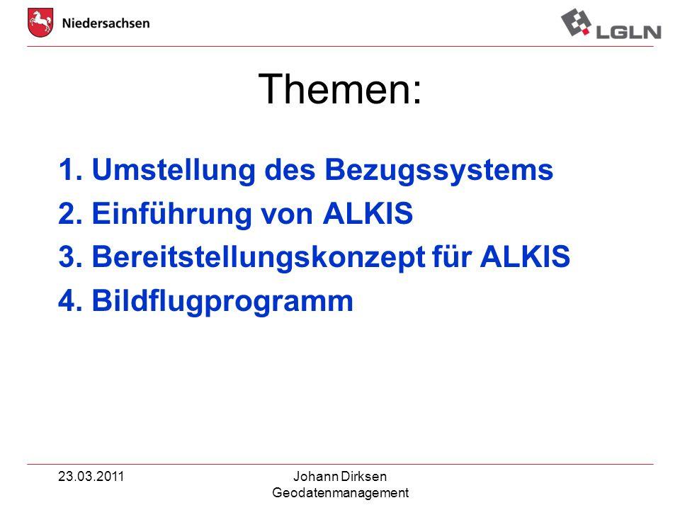 23.03.2011Johann Dirksen Geodatenmanagement Themen: 1. Umstellung des Bezugssystems 2. Einführung von ALKIS 3. Bereitstellungskonzept für ALKIS 4. Bil
