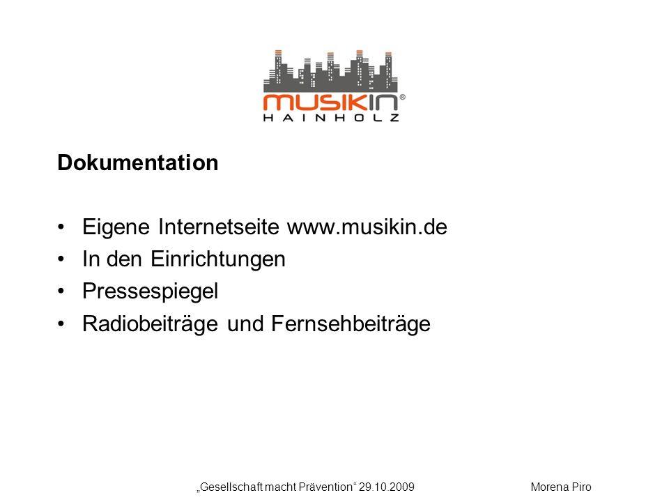 Dokumentation Eigene Internetseite www.musikin.de In den Einrichtungen Pressespiegel Radiobeiträge und Fernsehbeiträge Gesellschaft macht Prävention 29.10.2009Morena Piro