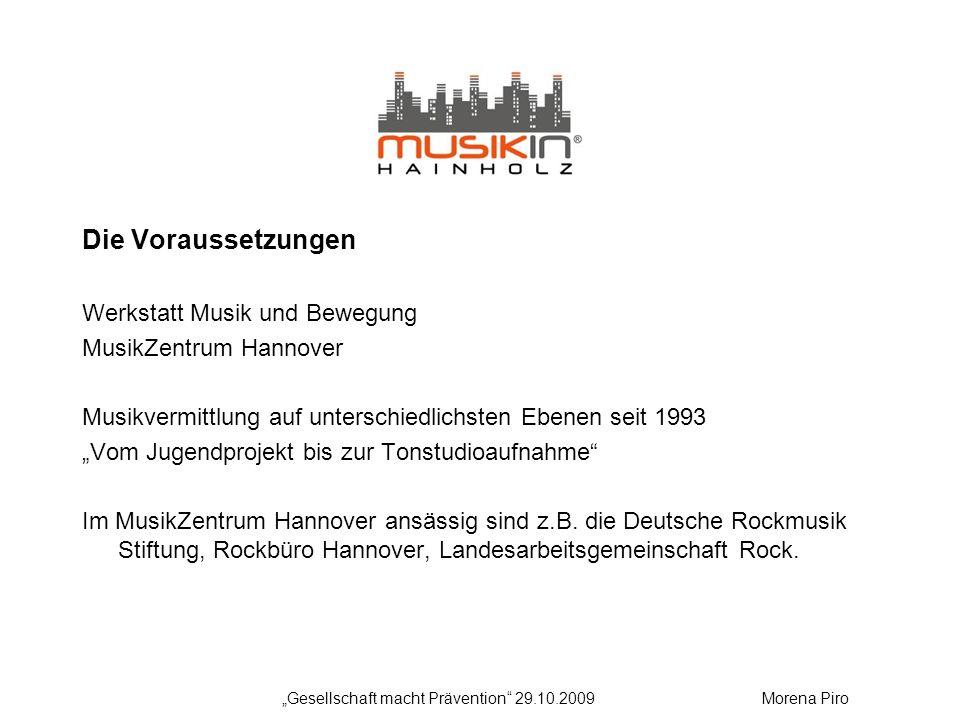 Die Voraussetzungen Werkstatt Musik und Bewegung MusikZentrum Hannover Musikvermittlung auf unterschiedlichsten Ebenen seit 1993 Vom Jugendprojekt bis zur Tonstudioaufnahme Im MusikZentrum Hannover ansässig sind z.B.