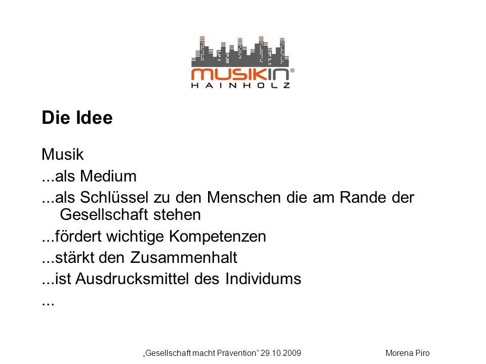 Die Idee Musik...als Medium...als Schlüssel zu den Menschen die am Rande der Gesellschaft stehen...fördert wichtige Kompetenzen...stärkt den Zusammenhalt...ist Ausdrucksmittel des Individums...