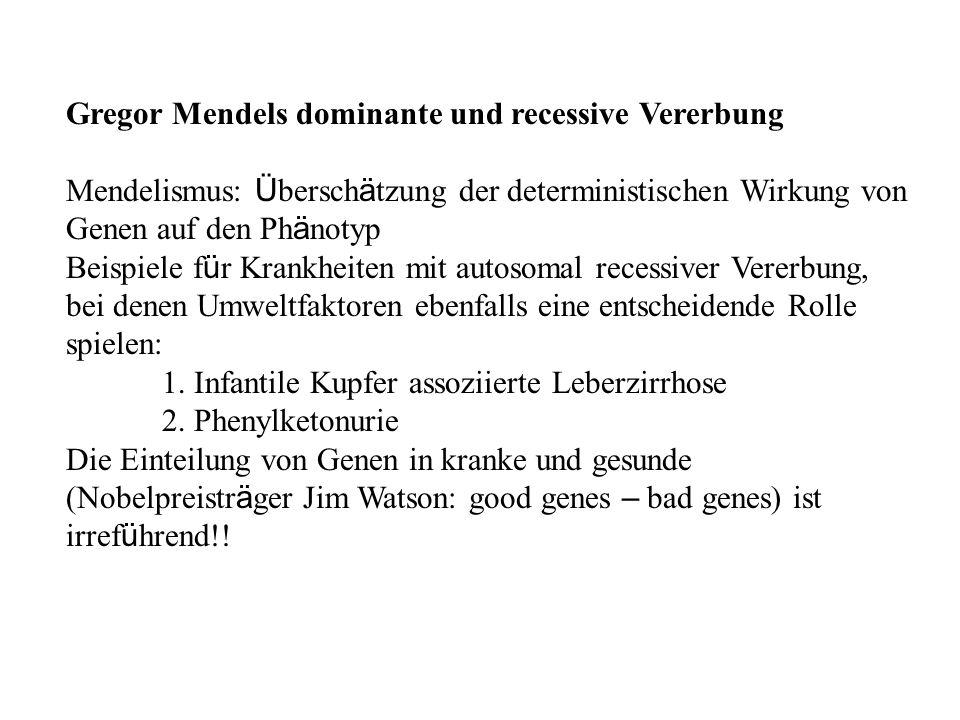 Gregor Mendels dominante und recessive Vererbung Mendelismus: Ü bersch ä tzung der deterministischen Wirkung von Genen auf den Ph ä notyp Beispiele f