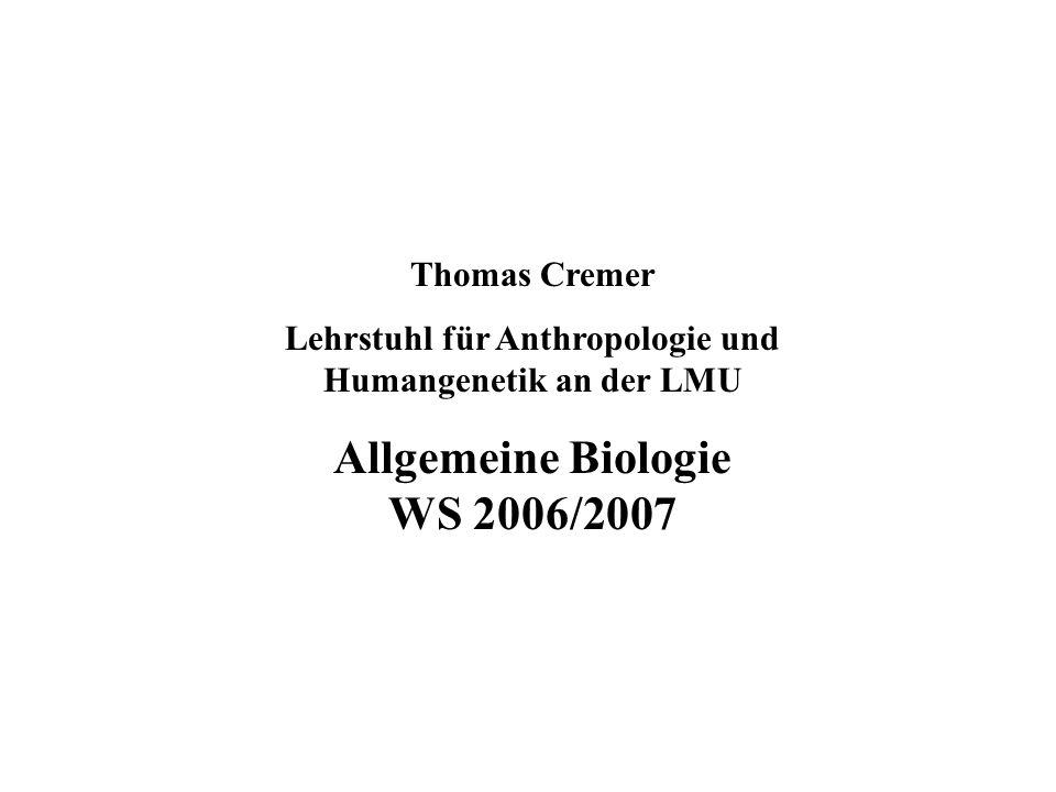 Thomas Cremer Lehrstuhl für Anthropologie und Humangenetik an der LMU Allgemeine Biologie WS 2006/2007