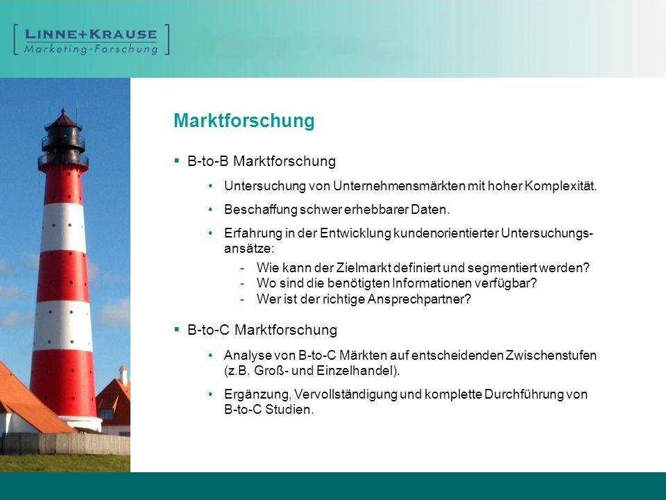 Marktforschung B-to-B Marktforschung Untersuchung von Unternehmensmärkten mit hoher Komplexität. Beschaffung schwer erhebbarer Daten. Erfahrung in der