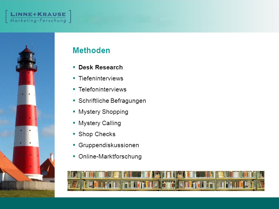 Methoden Desk Research Tiefeninterviews Telefoninterviews Schriftliche Befragungen Mystery Shopping Mystery Calling Shop Checks Gruppendiskussionen On