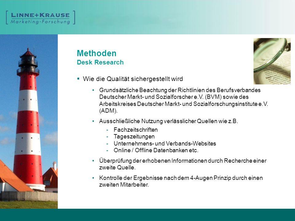 Methoden Desk Research Wie die Qualität sichergestellt wird Grundsätzliche Beachtung der Richtlinien des Berufsverbandes Deutscher Markt- und Sozialfo