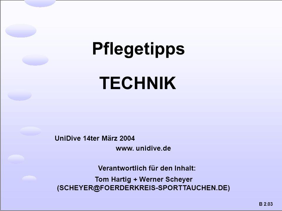 Pflegetipps TECHNIK Tom Hartig + Werner Scheyer (SCHEYER@FOERDERKREIS-SPORTTAUCHEN.DE) UniDive 14ter März 2004 www. unidive.de Verantwortlich für den