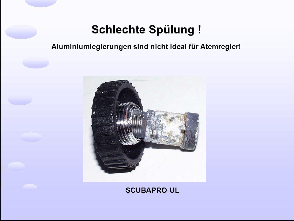 Schlechte Spülung ! Aluminiumlegierungen sind nicht ideal für Atemregler! SCUBAPRO UL