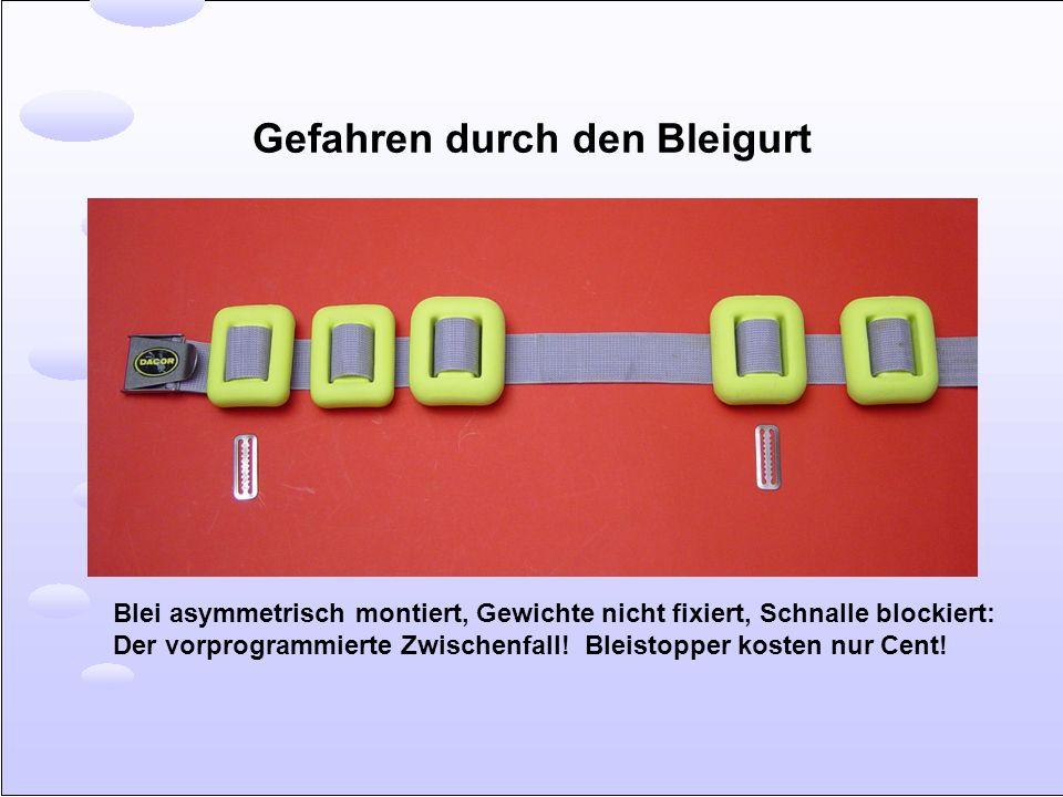 Gefahren durch den Bleigurt Blei asymmetrisch montiert, Gewichte nicht fixiert, Schnalle blockiert: Der vorprogrammierte Zwischenfall! Bleistopper kos