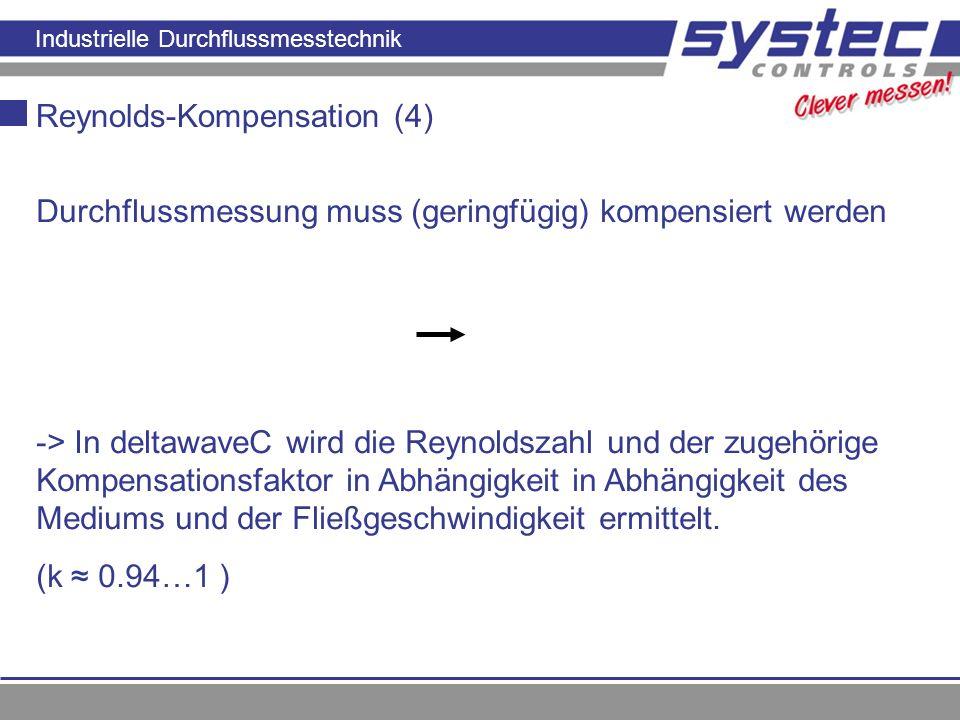 Industrielle Durchflussmesstechnik Reynolds-Kompensation (4) Durchflussmessung muss (geringfügig) kompensiert werden -> In deltawaveC wird die Reynold