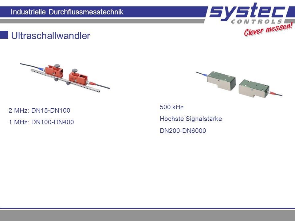 Industrielle Durchflussmesstechnik Ultraschallwandler 2 MHz: DN15-DN100 1 MHz: DN100-DN400 500 kHz Höchste Signalstärke DN200-DN6000