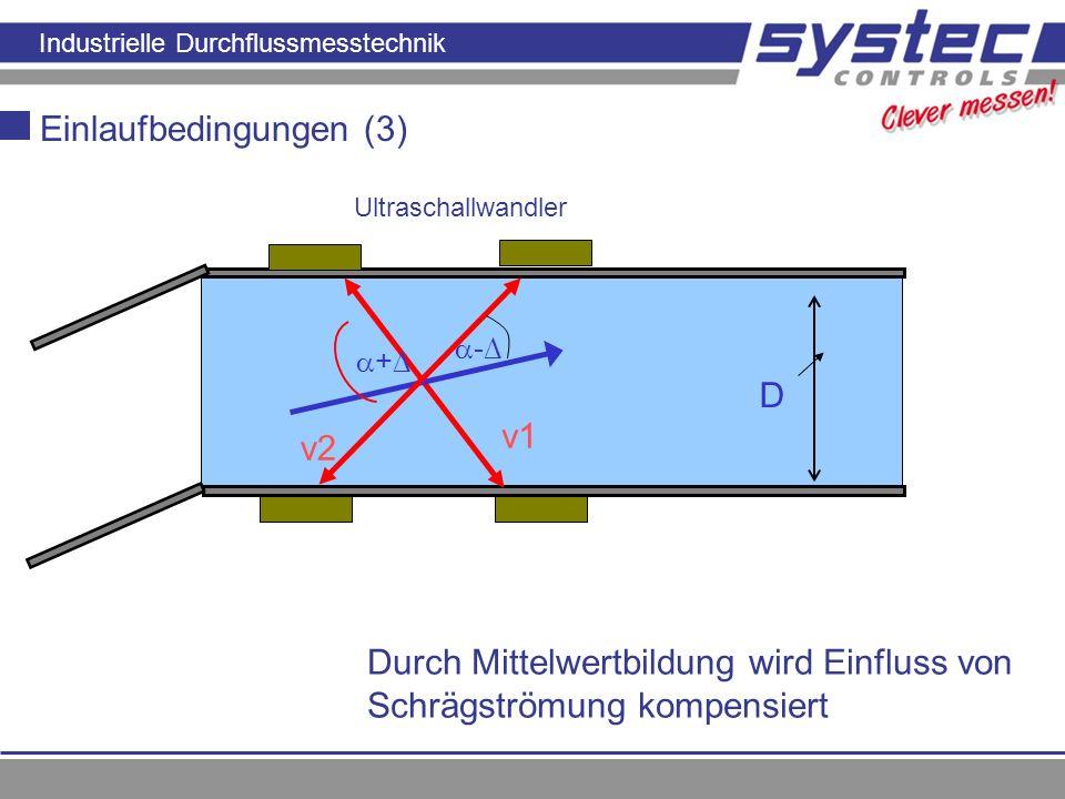 Industrielle Durchflussmesstechnik v1 D Einlaufbedingungen (3) Ultraschallwandler + - v2 Durch Mittelwertbildung wird Einfluss von Schrägströmung komp