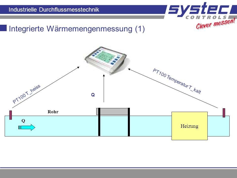 Industrielle Durchflussmesstechnik Integrierte Wärmemengenmessung (1) Q Rohr Heizung PT100 T_heiss PT100 Temperatur T_kalt Q