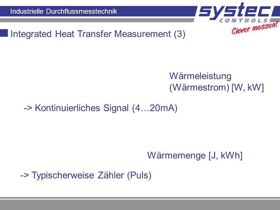 Industrielle Durchflussmesstechnik Integrated Heat Transfer Measurement (3) Wärmeleistung (Wärmestrom) [W, kW] Wärmemenge [J, kWh] -> Kontinuierliches