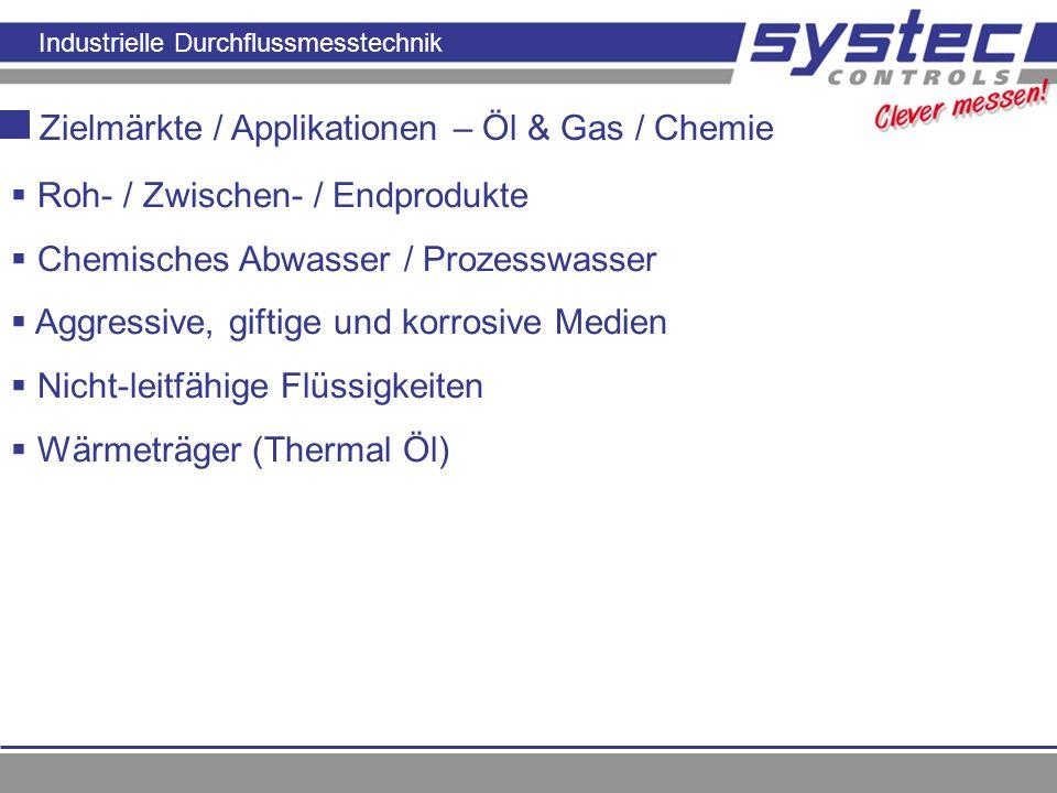 Industrielle Durchflussmesstechnik Zielmärkte / Applikationen – Öl & Gas / Chemie Roh- / Zwischen- / Endprodukte Chemisches Abwasser / Prozesswasser A