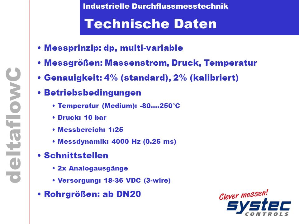 Industrielle Durchflussmesstechnik deltaflowC Technische Daten Messprinzip: dp, multi-variable Messgrößen: Massenstrom, Druck, Temperatur Genauigkeit: