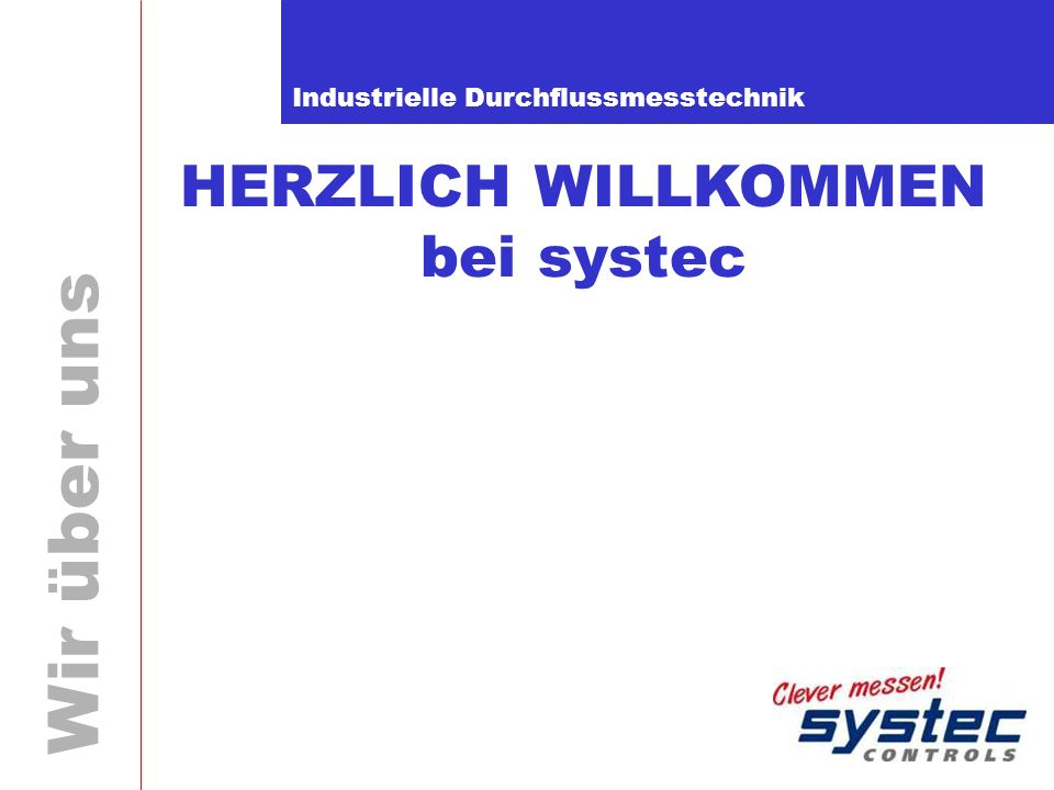 Industrielle Durchflussmesstechnik Wir über uns Unternehmensgruppe systec 1974 Gründung der systec Gruppe durch Franz Wieth und Horst Sonnendorfer 1981 Entwicklung des ersten patentierten Münzpfand- systems für Einkaufswagen (Weltmarktführer) 1994 Gründung systec Controls und Patentierung der deltaflow (Weltmarktführer) Firmengruppe ca.