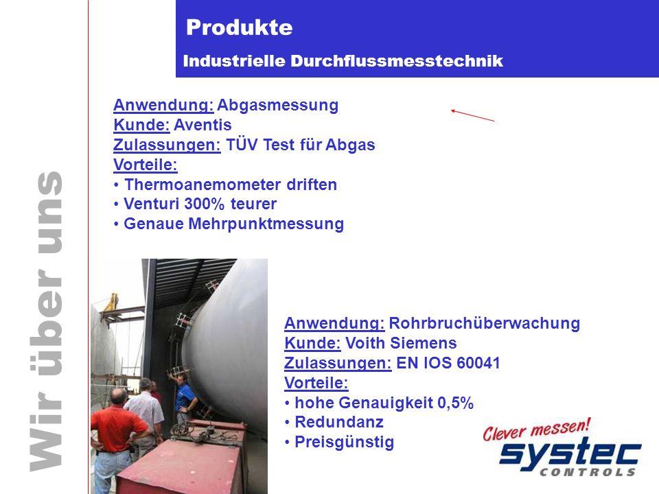 Industrielle Durchflussmesstechnik Wir über uns Produkte Anwendung: Abgasmessung Kunde: Aventis Zulassungen: TÜV Test für Abgas Vorteile: Thermoanemom