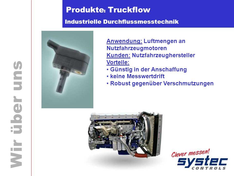 Industrielle Durchflussmesstechnik Wir über uns Produkte : Truckflow Anwendung: Luftmengen an Nutzfahrzeugmotoren Kunden: Nutzfahrzeughersteller Vorte