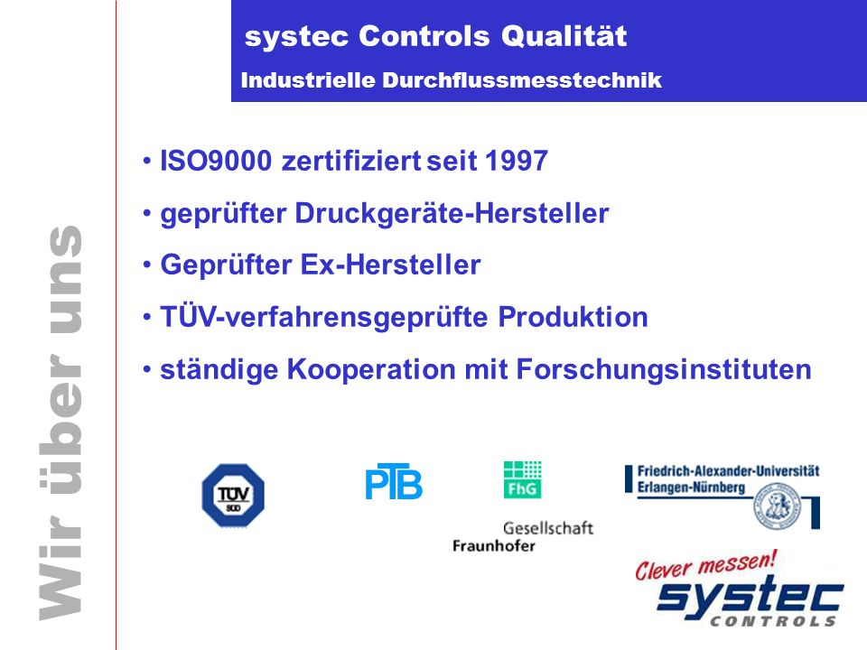 Industrielle Durchflussmesstechnik Wir über uns systec Controls Qualität ISO9000 zertifiziert seit 1997 geprüfter Druckgeräte-Hersteller Geprüfter Ex-