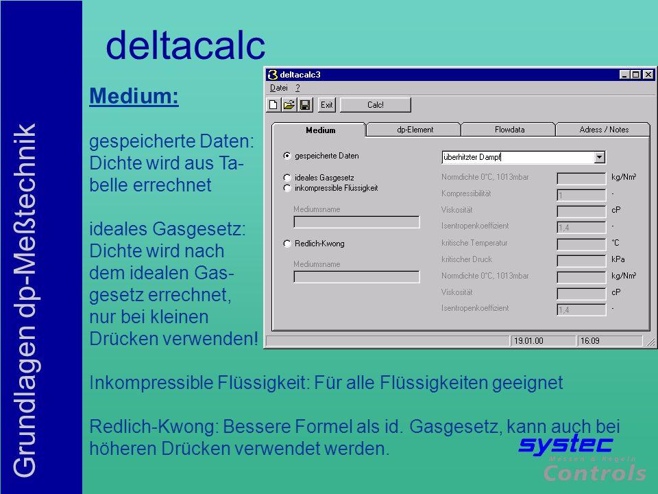Grundlagen dp-Meßtechnik deltacalc Medium: gespeicherte Daten: Dichte wird aus Ta- belle errechnet ideales Gasgesetz: Dichte wird nach dem idealen Gas