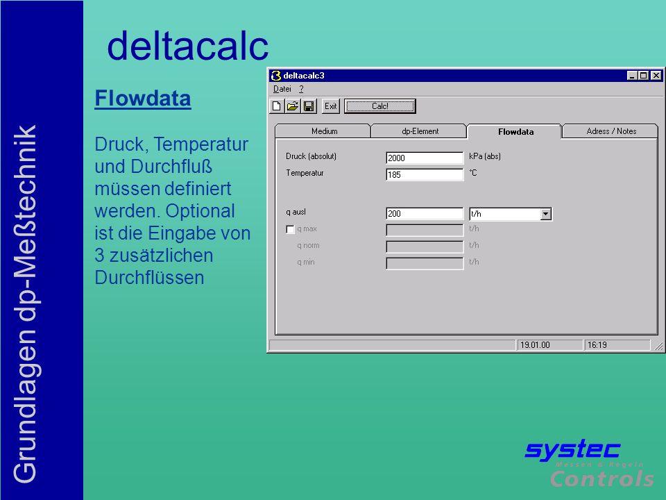 Grundlagen dp-Meßtechnik deltacalc Flowdata Druck, Temperatur und Durchfluß müssen definiert werden. Optional ist die Eingabe von 3 zusätzlichen Durch