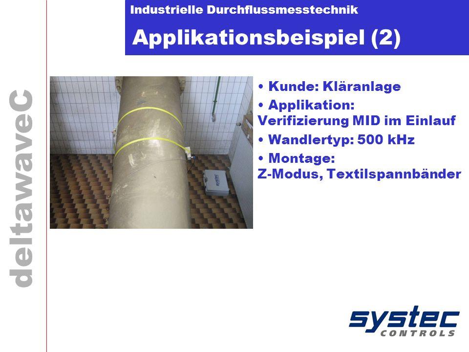 Industrielle Durchflussmesstechnik deltawaveC Applikationsbeispiel (2) Kunde: Kläranlage Applikation: Verifizierung MID im Einlauf Wandlertyp: 500 kHz