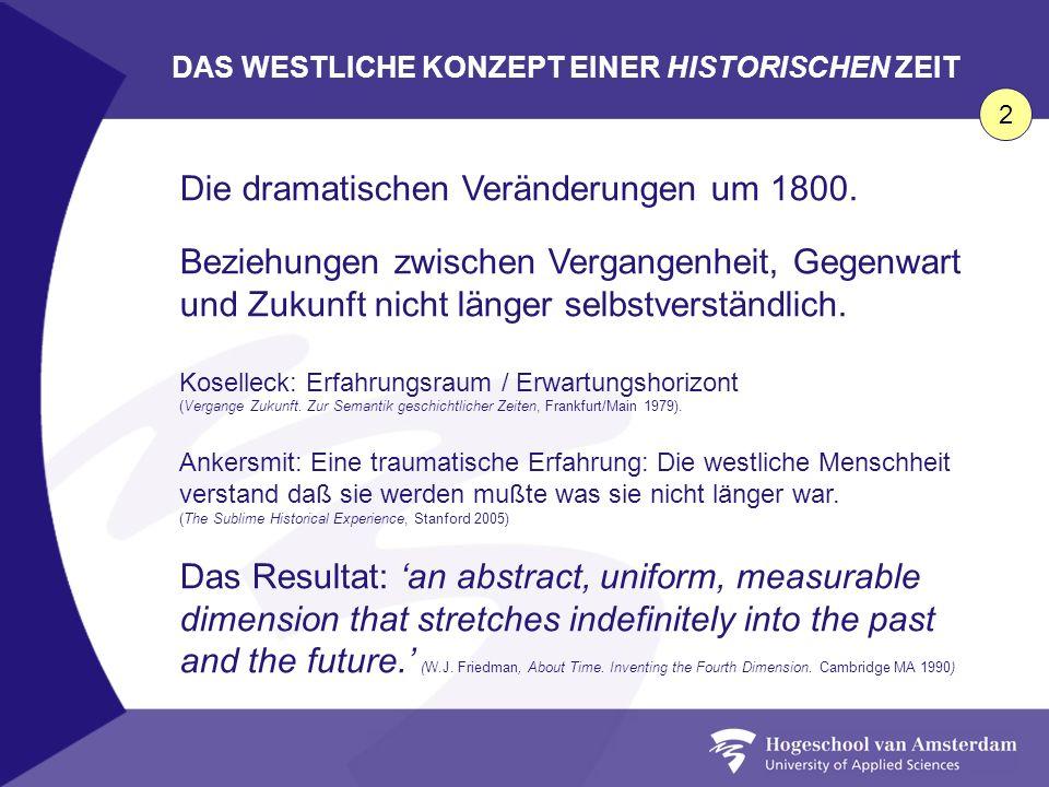 DAS WESTLICHE KONZEPT EINER HISTORISCHEN ZEIT Die dramatischen Veränderungen um 1800. Beziehungen zwischen Vergangenheit, Gegenwart und Zukunft nicht