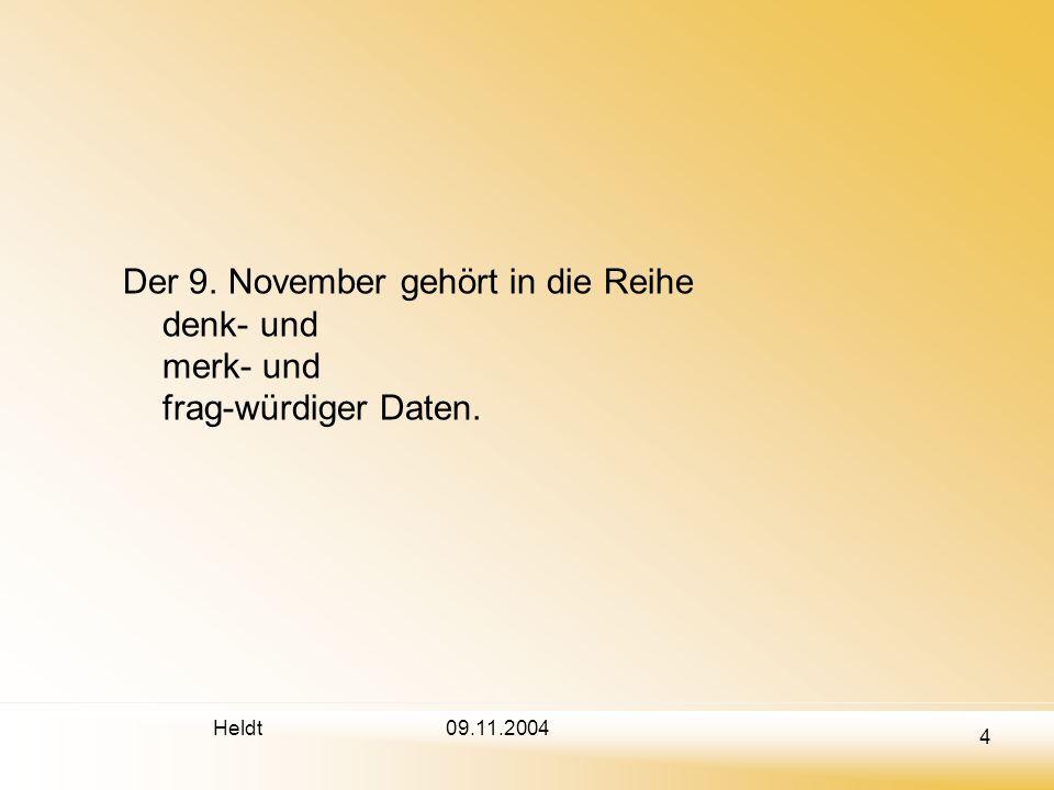 Heldt 4 09.11.2004 Der 9. November gehört in die Reihe denk- und merk- und frag-würdiger Daten.