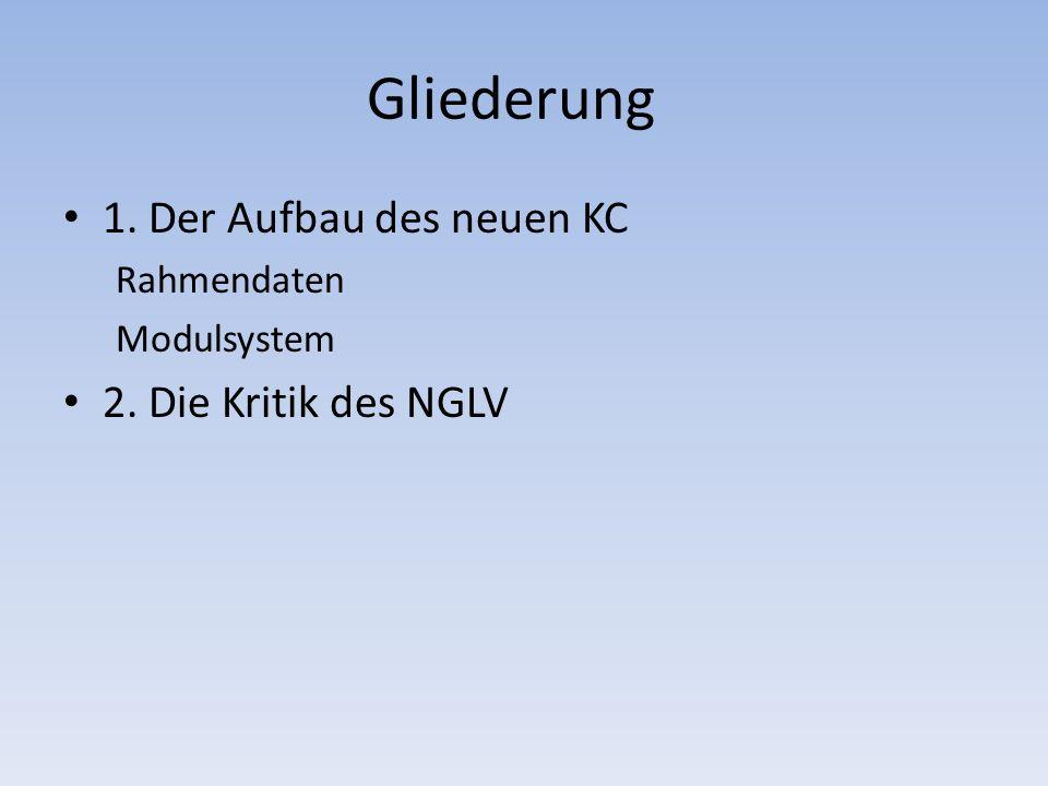 Gliederung 1. Der Aufbau des neuen KC Rahmendaten Modulsystem 2. Die Kritik des NGLV