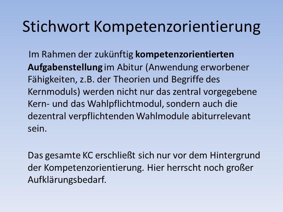 Stichwort Kompetenzorientierung Im Rahmen der zukünftig kompetenzorientierten Aufgabenstellung im Abitur (Anwendung erworbener Fähigkeiten, z.B. der T