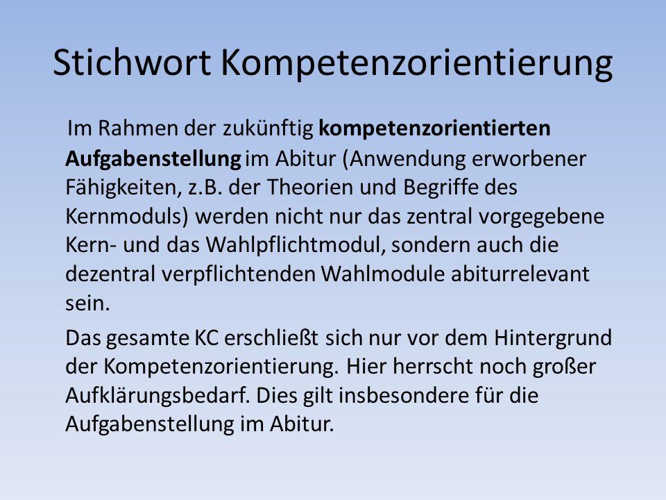 Stichwort Kompetenzorientierung Im Rahmen der zukünftig kompetenzorientierten Aufgabenstellung im Abitur (Anwendung erworbener Fähigkeiten, z.B.