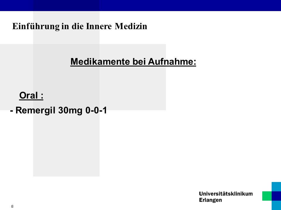 9 Einführung in die Innere Medizin Aktuelle Medikation : Zusätzlich zur häuslichen Medikation : Intravenös : - Periamin G 2000ml über 24h - Novalgin 2,5g ad 50ml NaCl 0,9% Laufzeit 2ml/h - Ciprobay 400mg 1-0-1 - Bei Bedarf Dolantin 50mg als Kurzinfusion Subcutan : - Clexane 40 1-0-0 NULLDIÄT