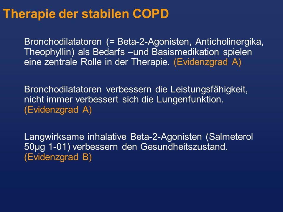 Therapie der stabilen COPD Bronchodilatatoren (= Beta-2-Agonisten, Anticholinergika, Theophyllin) als Bedarfs –und Basismedikation spielen eine zentra
