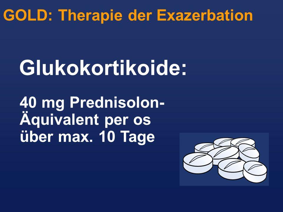 Glukokortikoide: 40 mg Prednisolon- Äquivalent per os über max. 10 Tage GOLD: Therapie der Exazerbation