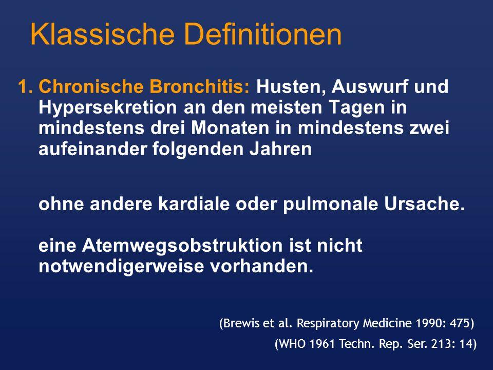 Klassische Definitionen 1.Chronische Bronchitis: Husten, Auswurf und Hypersekretion an den meisten Tagen in mindestens drei Monaten in mindestens zwei