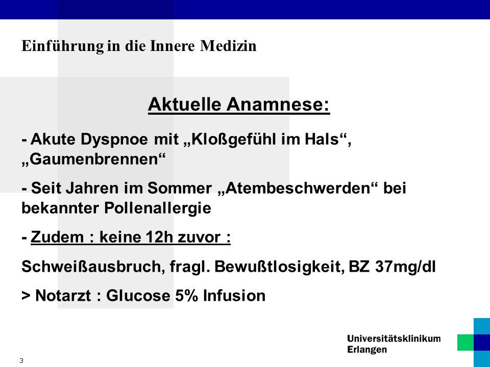3 Einführung in die Innere Medizin Aktuelle Anamnese: - Akute Dyspnoe mit Kloßgefühl im Hals, Gaumenbrennen - Seit Jahren im Sommer Atembeschwerden be