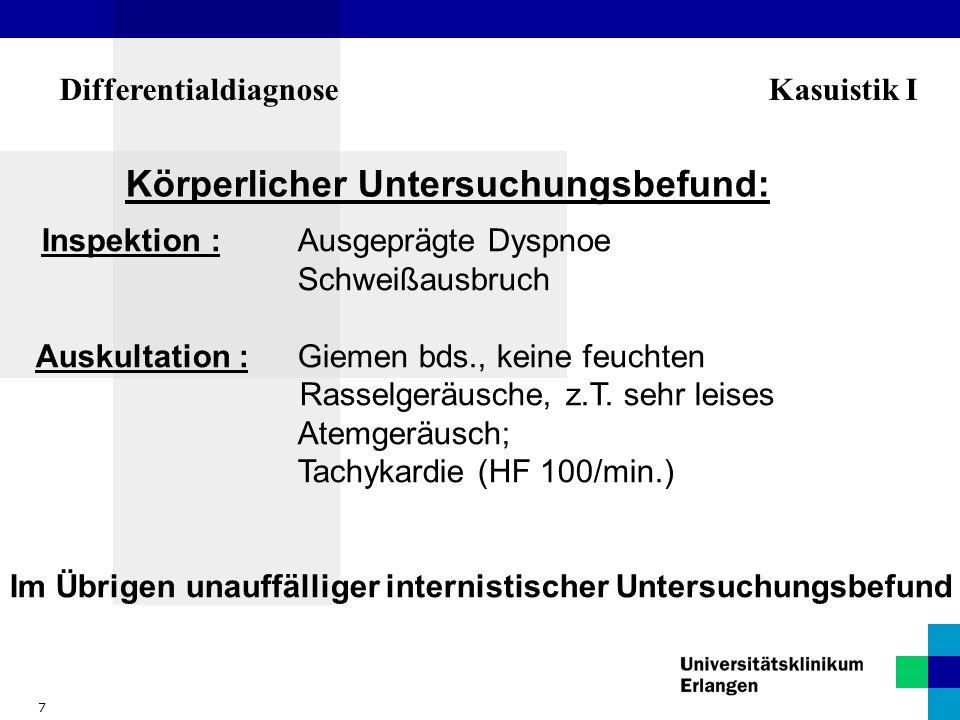 7 Differentialdiagnose Kasuistik I Körperlicher Untersuchungsbefund: Inspektion : Ausgeprägte Dyspnoe Schweißausbruch Auskultation :Giemen bds., keine